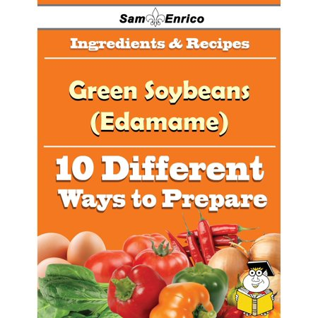 10 Ways to Use Green Soybeans (Edamame) (Recipe Book) - eBook - Edamame Recipe