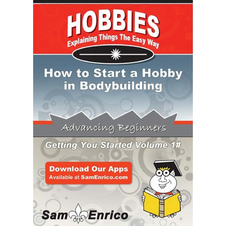 How to Start a Hobby in Bodybuilding - eBook