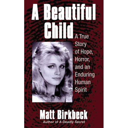 True Horror Stories On Halloween (A Beautiful Child : A True Story of Hope, Horror, and an Enduring Human)