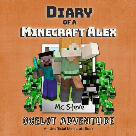 Diary of a Minecraft Alex Book 5: Ocelot Adventure (An Unofficial Minecraft Diary Book) - - Minecraft Ocelot