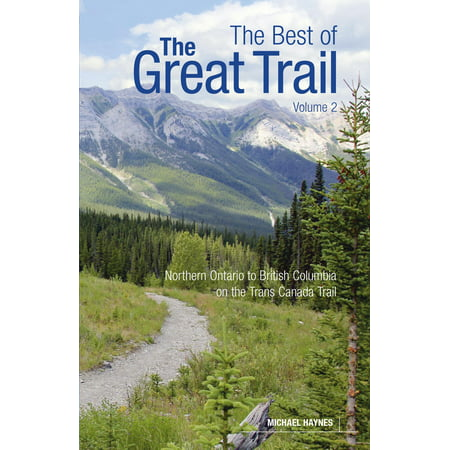 The Best of the Great Trail, Volume 2 : British Columbia to Northern Ontario on the Trans Canada (Best Places To Visit In Great Britain)