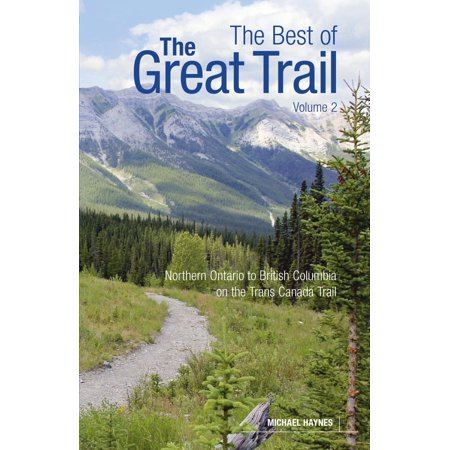The Best of the Great Trail, Volume 2 : British Columbia to Northern Ontario on the Trans Canada