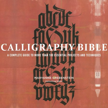100 Day School Projects (Calligraphy Bible : A Complete Guide to More Than 100 Essential Projects and)
