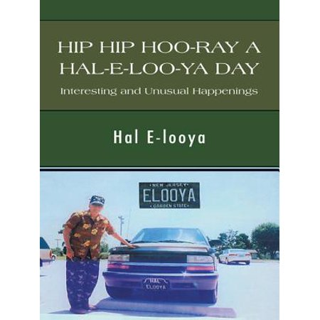Hip Hip Hoo-Ray a Hal-E-Loo-Ya Day Interesting and Unusual Happenings -