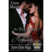 Her Frog Prince Holiday (Snow Globe Magic Book 2) - eBook