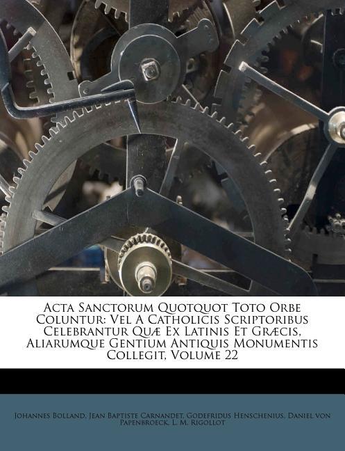 ACTA Sanctorum Quotquot Toto Orbe Coluntur : Vel a ...