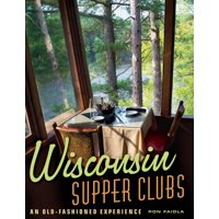 Wisconsin Supper Clubs: An Old-Fashioned Experience (Hardcover)