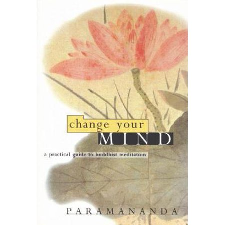 Change Your Mind : A Practical Guide to Buddhist