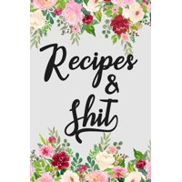Recipes and Shit : Blank Recipe Book Journal Lined Small Composition Cookbook 6x9 Personalized Gift for Women Baking Cooking Lovers Special Recipes and Notes to Write