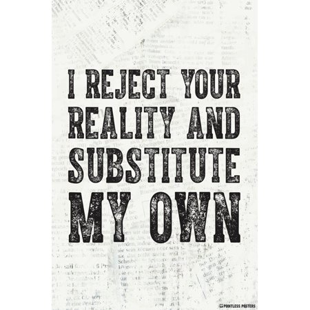 I Reject Your Reality And Substitute My Own Poster