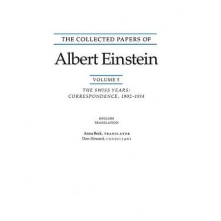 The Collected Papers Of Albert Einstein  Volume 5  The Swiss Years Correspondence  1902 1914