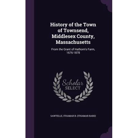 History of the Town of Townsend, Middlesex County, Massachusetts : From the Grant of Hathorn's Farm, - Living History Farm Halloween