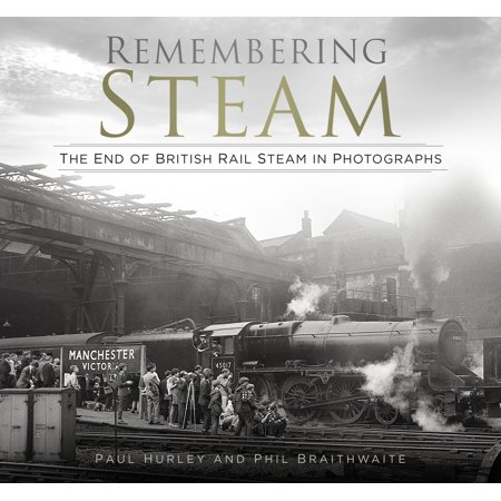 Remembering Steam : The End of British Rail Steam in Photographs