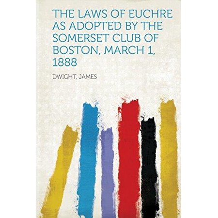 The Laws Of Euchre As Adopted By The Somerset Club Of Boston  March 1  1888
