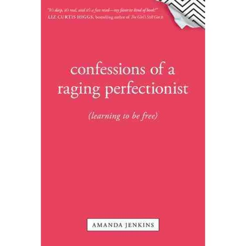 Confessions of a Raging Perfectionist