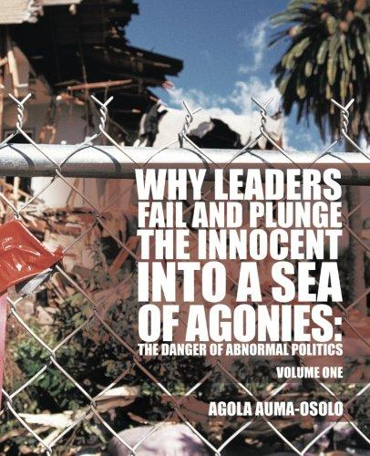 Why Leaders Fail and Plunge the Innocent Into a Sea of Agonies : The Danger of Abnormal Politics