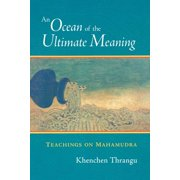 An Ocean of the Ultimate Meaning : Teachings on Mahamudra