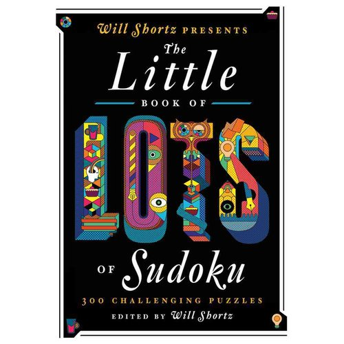 Will Shortz Presents the Little Book of Lots of Sudoku: 200 Easy to Hard Puzzles