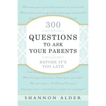 300 Questions to Ask Your Parents Before It's Too