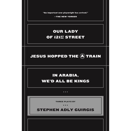 Our Lady of 121st Street : Jesus Hopped the A Train;  In Arabia, We'd All Be