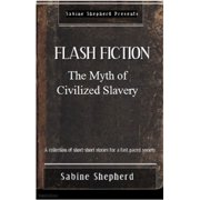 The Myth of Civilized Slavery Flash Fiction Edition 1 - eBook