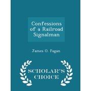 Confessions of a Railroad Signalman - Scholar's Choice Edition