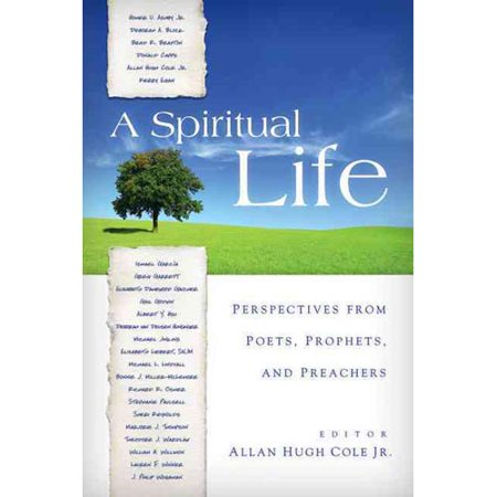 A Spiritual Life: Perspectives from Poets, Prophets, and Preachers by