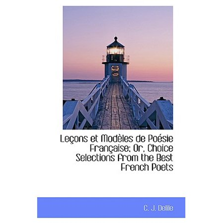 Le Ons Et Mod Les de Po Sie Fran Aise; Or, Choice Selections from the Best French