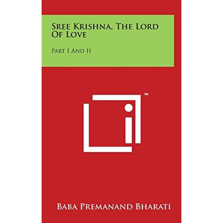 Sree Krishna, the Lord of Love: Part I and II