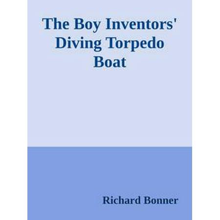 The Boy Inventors' Diving Torpedo Boat - - Torpedo Boat