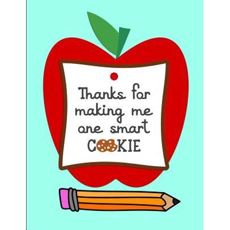 Thanks for making me one smart COOKIE: Notebook Journal Gift for Teachers, Professors, Tutors, Coaches and Instructors