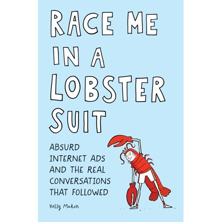 - Race Me in a Lobster Suit : Absurd Internet Ads and the Real Conversations that Followed
