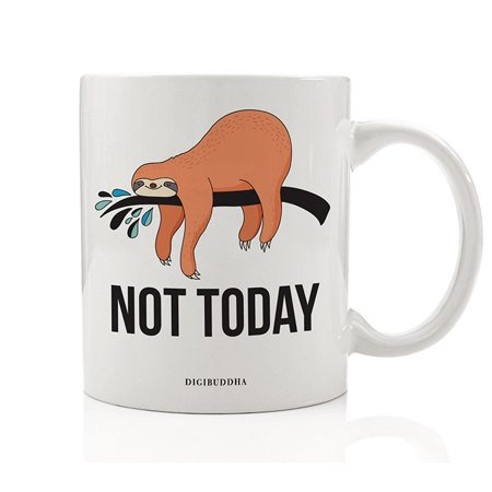 NOT TODAY Coffee Mug Cute Sloth Gift Idea Nope Not Happening This Lazy Day Great Birthday Christmas Present to Relaxed Laid-Back Friend Relative Office Coworker 11oz Ceramic Tea Cup Digibuddha DM0649 - Great Birthday Ideas