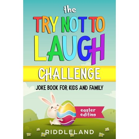 The Try Not To Laugh Challenge : Joke Book for Kids and Family: Easter Edition: A Fun and Interactive Joke Book for Kids Ages 6, 7, 8, 9, 10, 11, and 12 Years Old - An Easter Basket Stuffer for (The Prettiest 12 Year Old In The World)