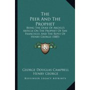The Peer and the Prophet : Being the Duke of Argyll's Article on the Prophet of San Francisco, and the Reply of Henry George (1885)