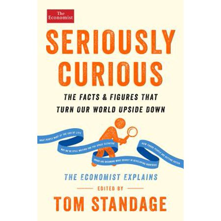 Seriously Curious : The Facts and Figures that Turn Our World Upside Down ()