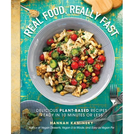 Real Food, Really Fast : Delicious Plant-Based Recipes Ready in 10 Minutes or - Last Minute Halloween Food