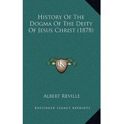 History of the Dogma of the Deity of Jesus Christ (1878)