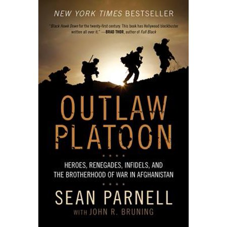 Outlaw Platoon : Heroes, Renegades, Infidels, and the Brotherhood of War in Afghanistan