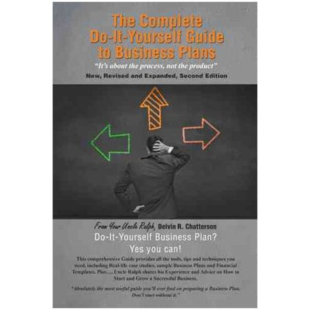 The Complete Do It Yourself Guide To Business Plans  Its About The Process  Not The Product
