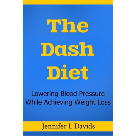 The Dash Diet: Lowering Blood Pressure While Achieving Weight Loss Jennifer L Davids -