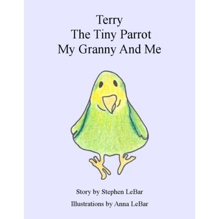 Terry The Tiny Parrot My Granny And Me - 24 Pages - Color - 1st Grader Book (Halloween Arts And Crafts For First Graders)
