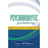 Psychoanalytic Psychotherapy : A Practitioner's Guide