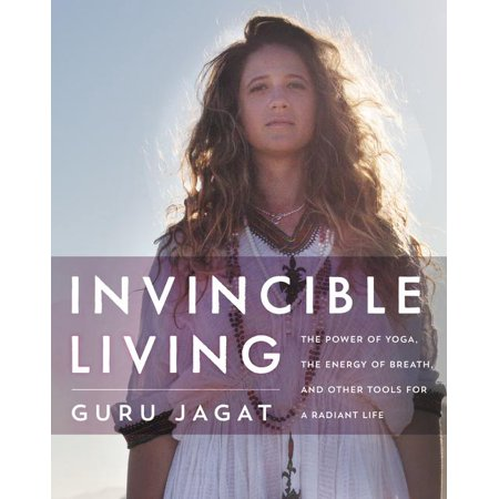 Invincible Living: The Power of Yoga, the Energy of Breath, and Other Tools for a Radiant Life (Hardcover)