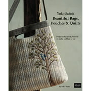 Yoko Saito's Beautiful Bags, Pouches & Quilts: Projects That Are a Pleasure to Make and Fun to Use (Paperback)