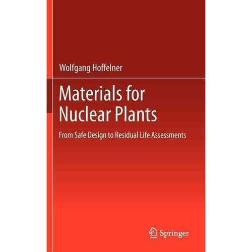 Materials for Nuclear Plants: From Safe Design to Residual Life Assessments