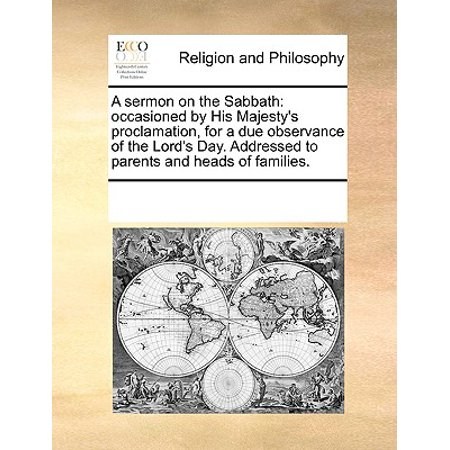 A Sermon on the Sabbath : Occasioned by His Majesty's Proclamation, for a Due Observance of the Lord's Day. Addressed to Parents and Heads of