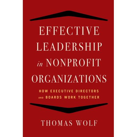 Effective Leadership for Nonprofit Organizations : How Executive Directors and Boards Work