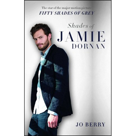 Shades of Jamie Dornan : The Star of the Major Motion Picture Fifty Shades of