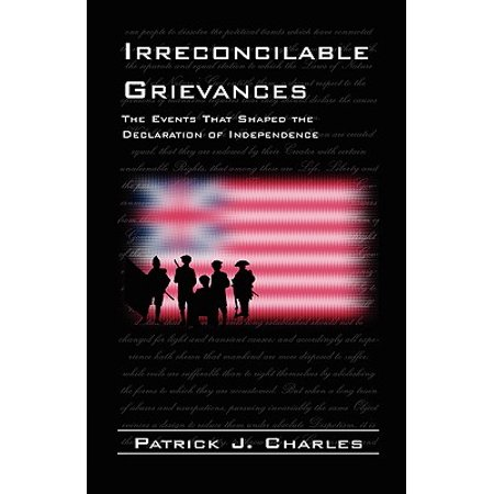Irreconcilable Grievances : The Events That Shaped the Declaration of